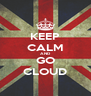 KEEP CALM AND GO CLOUD - Personalised Poster A4 size