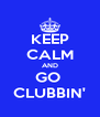 KEEP CALM AND GO  CLUBBIN' - Personalised Poster A4 size