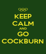 KEEP CALM AND GO COCKBURN - Personalised Poster A4 size