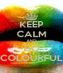 KEEP CALM AND GO COLOURFUL - Personalised Poster A4 size