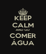 KEEP CALM AND GO COMER ÁGUA - Personalised Poster A4 size