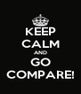 KEEP CALM AND GO COMPARE! - Personalised Poster A4 size