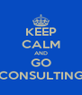 KEEP CALM AND GO CONSULTING - Personalised Poster A4 size