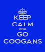KEEP CALM AND GO COOGANS - Personalised Poster A4 size