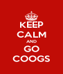 KEEP CALM AND GO COOGS - Personalised Poster A4 size