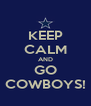 KEEP CALM AND GO COWBOYS! - Personalised Poster A4 size