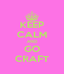 KEEP CALM AND GO CRAFT - Personalised Poster A4 size