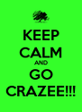 KEEP CALM AND GO CRAZEE!!! - Personalised Poster A4 size