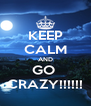 KEEP CALM AND GO  CRAZY!!!!!! - Personalised Poster A4 size