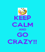 KEEP CALM AND GO CRAZY!! - Personalised Poster A4 size