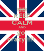KEEP CALM AND go  crazy!!!!!  - Personalised Poster A4 size