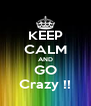 KEEP CALM AND GO Crazy !! - Personalised Poster A4 size