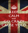 KEEP CALM AND GO CRAZY CAUSE YOLO - Personalised Poster A4 size