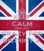 KEEP CALM AND GO CRAZY FOR DISTRICT 3  - Personalised Poster A4 size