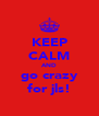 KEEP CALM AND go crazy for jls! - Personalised Poster A4 size