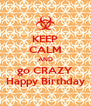 KEEP CALM AND go CRAZY Happy Birthday - Personalised Poster A4 size