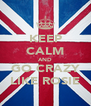 KEEP CALM AND GO CRAZY LIKE ROSIE - Personalised Poster A4 size
