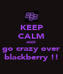 KEEP CALM AND go crazy over blackberry !! - Personalised Poster A4 size