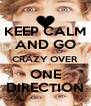 KEEP CALM AND GO CRAZY OVER ONE DIRECTION - Personalised Poster A4 size