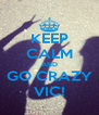 KEEP CALM AND GO CRAZY VIC! - Personalised Poster A4 size