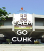 KEEP CALM AND GO CUHK - Personalised Poster A4 size
