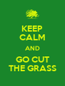 KEEP CALM AND GO CUT THE GRASS - Personalised Poster A4 size