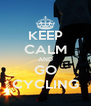 KEEP CALM AND GO CYCLING - Personalised Poster A4 size