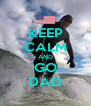 KEEP CALM AND GO DAD - Personalised Poster A4 size