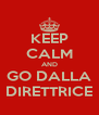 KEEP CALM AND GO DALLA DIRETTRICE - Personalised Poster A4 size