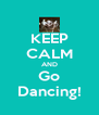KEEP CALM AND Go Dancing! - Personalised Poster A4 size