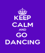 KEEP CALM AND GO  DANCING - Personalised Poster A4 size