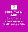 KEEP CALM AND GO DANCING ON KAHINA Bellydance Cia - Personalised Poster A4 size