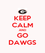 KEEP CALM AND GO DAWGS - Personalised Poster A4 size