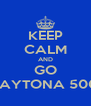 KEEP CALM AND GO DAYTONA 500! - Personalised Poster A4 size