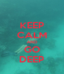 KEEP CALM AND GO DEEP - Personalised Poster A4 size