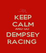 KEEP CALM AND GO  DEMPSEY RACING  - Personalised Poster A4 size