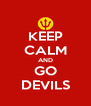 KEEP CALM AND GO DEVILS - Personalised Poster A4 size