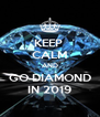 KEEP  CALM AND GO DIAMOND IN 2019 - Personalised Poster A4 size