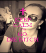 KEEP CALM AND GO  DIE BITCH - Personalised Poster A4 size