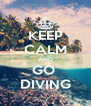 KEEP CALM AND GO  DIVING - Personalised Poster A4 size