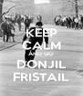 KEEP CALM AND GO DONJIL FRISTAIL - Personalised Poster A4 size