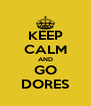 KEEP CALM AND GO DORES - Personalised Poster A4 size