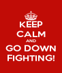 KEEP CALM AND GO DOWN FIGHTING! - Personalised Poster A4 size