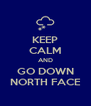KEEP CALM AND GO DOWN NORTH FACE - Personalised Poster A4 size