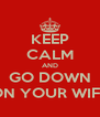 KEEP CALM AND GO DOWN ON YOUR WIFE - Personalised Poster A4 size