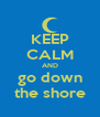 KEEP CALM AND go down the shore - Personalised Poster A4 size