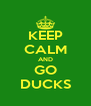 KEEP CALM AND GO DUCKS - Personalised Poster A4 size