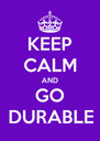 KEEP CALM AND GO DURABLE - Personalised Poster A4 size