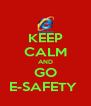 KEEP CALM AND GO E-SAFETY  - Personalised Poster A4 size