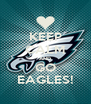 KEEP CALM AND GO EAGLES! - Personalised Poster A4 size